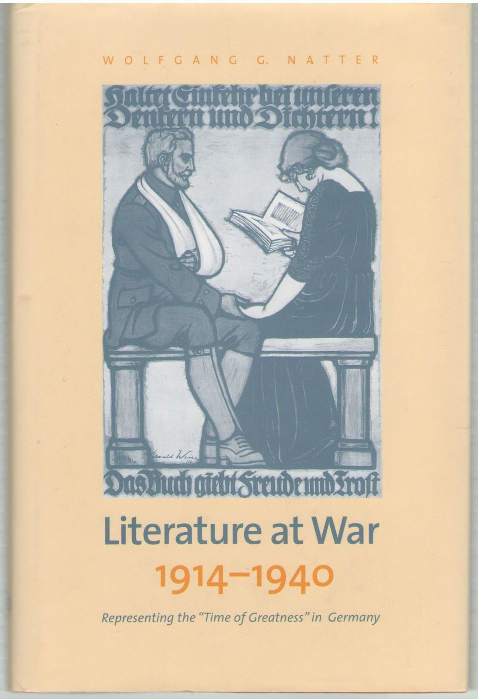 "Literature at War, 1914-1940: Representing the ""Time of Greatness"" in Germany, Natter, Wolfgang G."